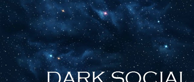 The other side of social sharing – Dark Social