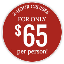 2 Hour Cruises for only $65 per person